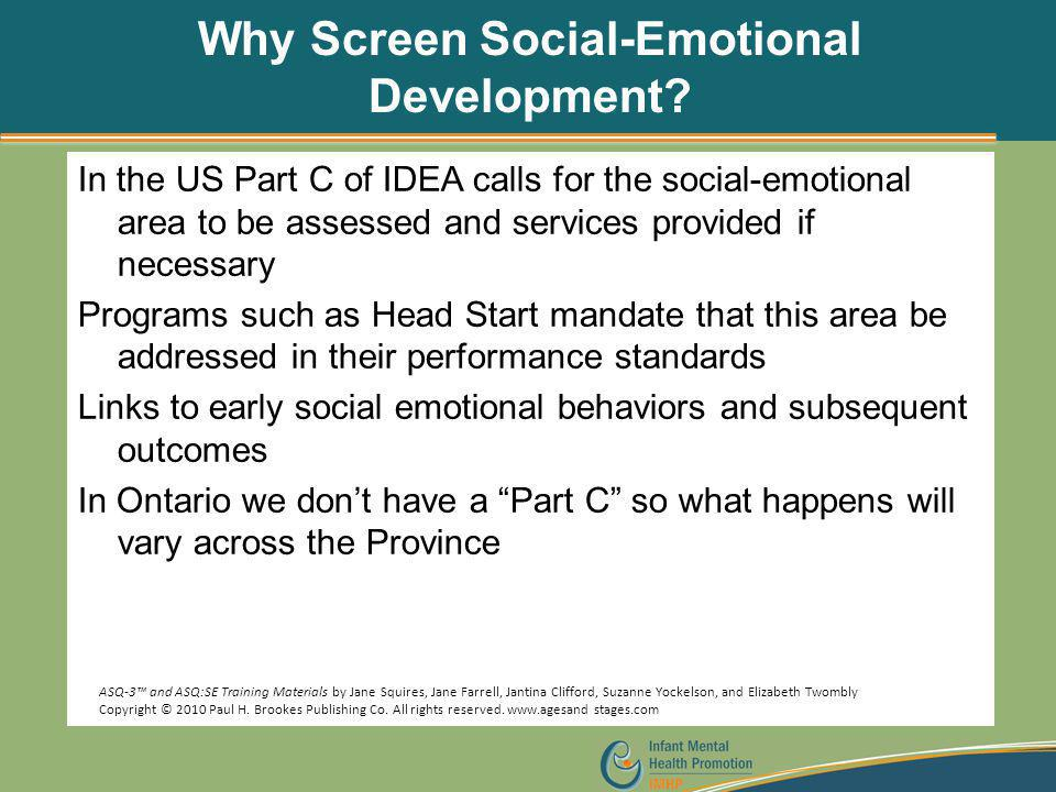 Why Screen Social-Emotional Development? In the US Part C of IDEA calls for the social-emotional area to be assessed and services provided if necessar
