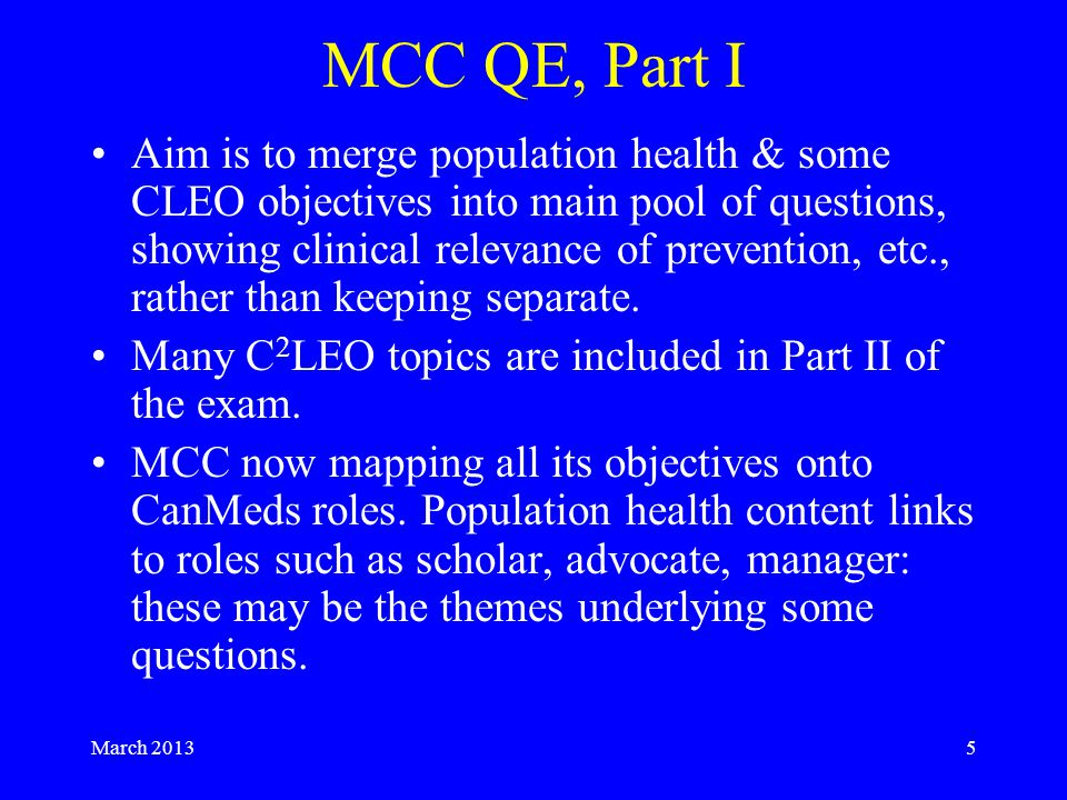 March MCC QE, Part I Aim is to merge population health & some CLEO objectives into main pool of questions, showing clinical relevance of prevention, etc., rather than keeping separate.