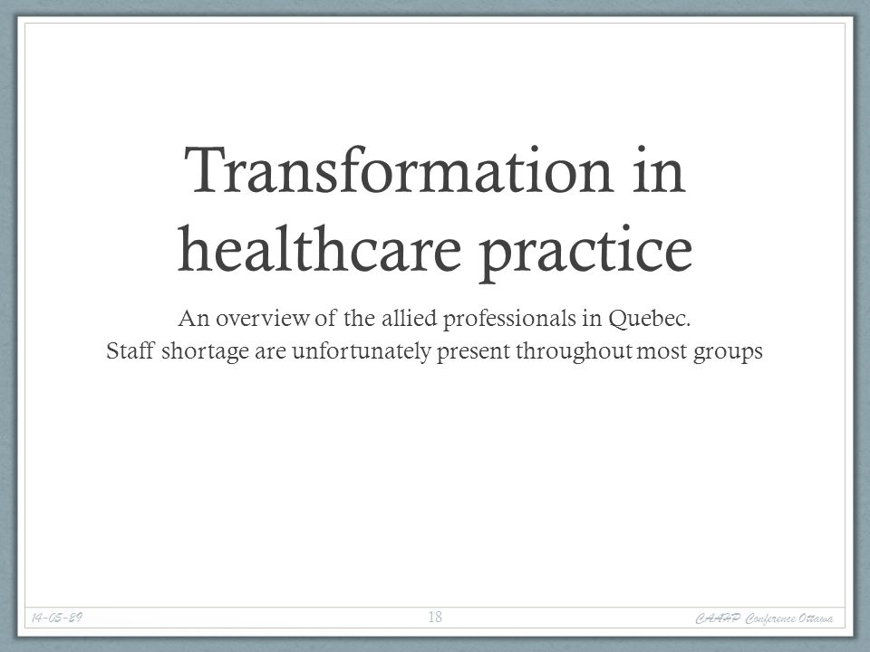 Transformation in healthcare practice An overview of the allied professionals in Quebec. Staff shortage are unfortunately present throughout most grou