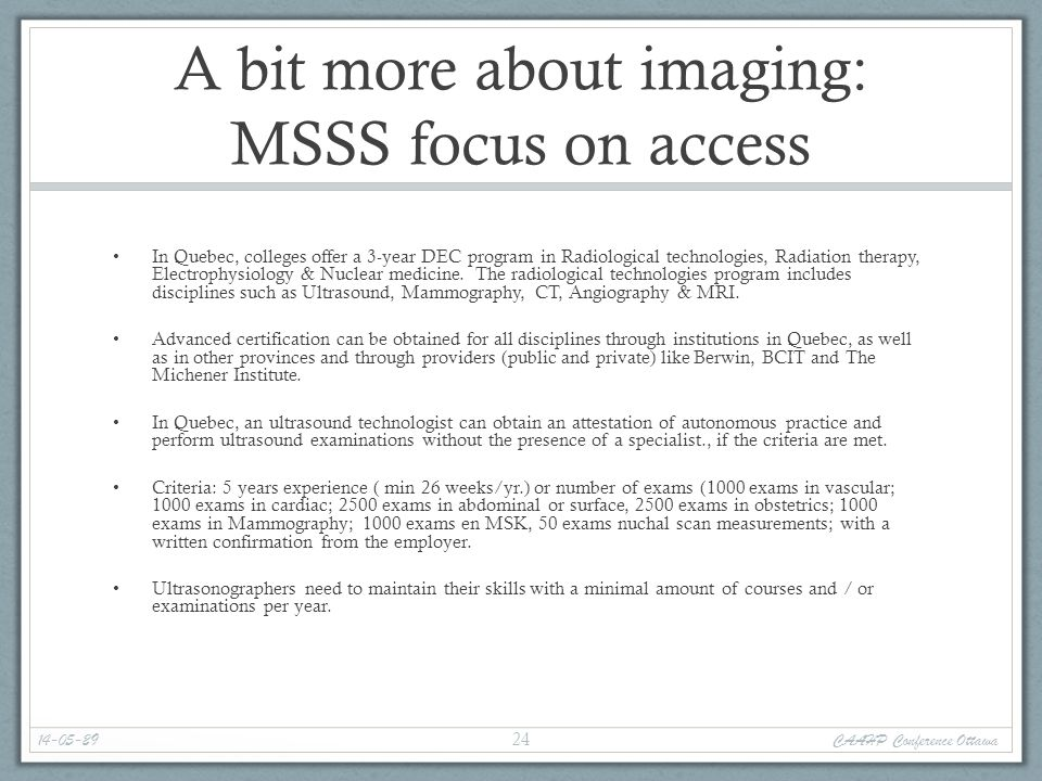 A bit more about imaging: MSSS focus on access In Quebec, colleges offer a 3-year DEC program in Radiological technologies, Radiation therapy, Electro
