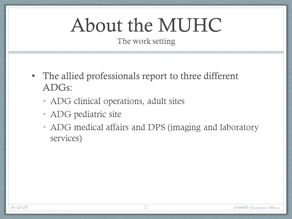 About the MUHC The work setting The allied professionals report to three different ADGs: ADG clinical operations, adult sites ADG pediatric site ADG m
