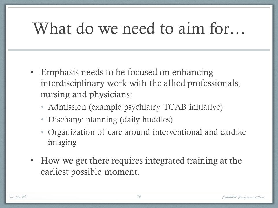 What do we need to aim for… Emphasis needs to be focused on enhancing interdisciplinary work with the allied professionals, nursing and physicians: Ad