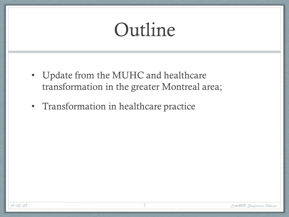 Outline Update from the MUHC and healthcare transformation in the greater Montreal area; Transformation in healthcare practice 14-05-29 CAAHP Conferen