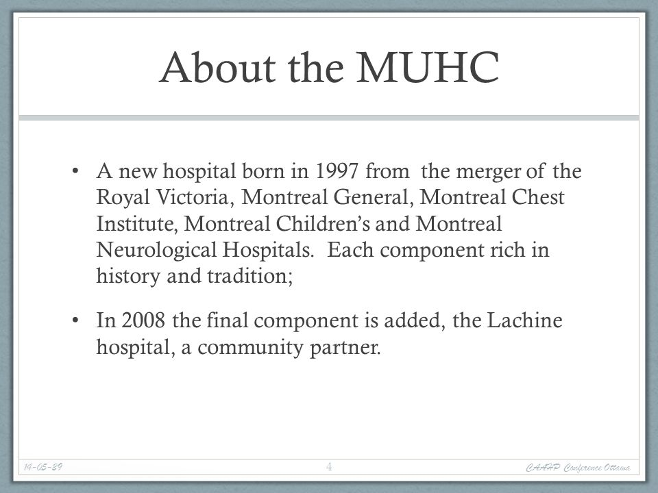 About the MUHC A new hospital born in 1997 from the merger of the Royal Victoria, Montreal General, Montreal Chest Institute, Montreal Children's and