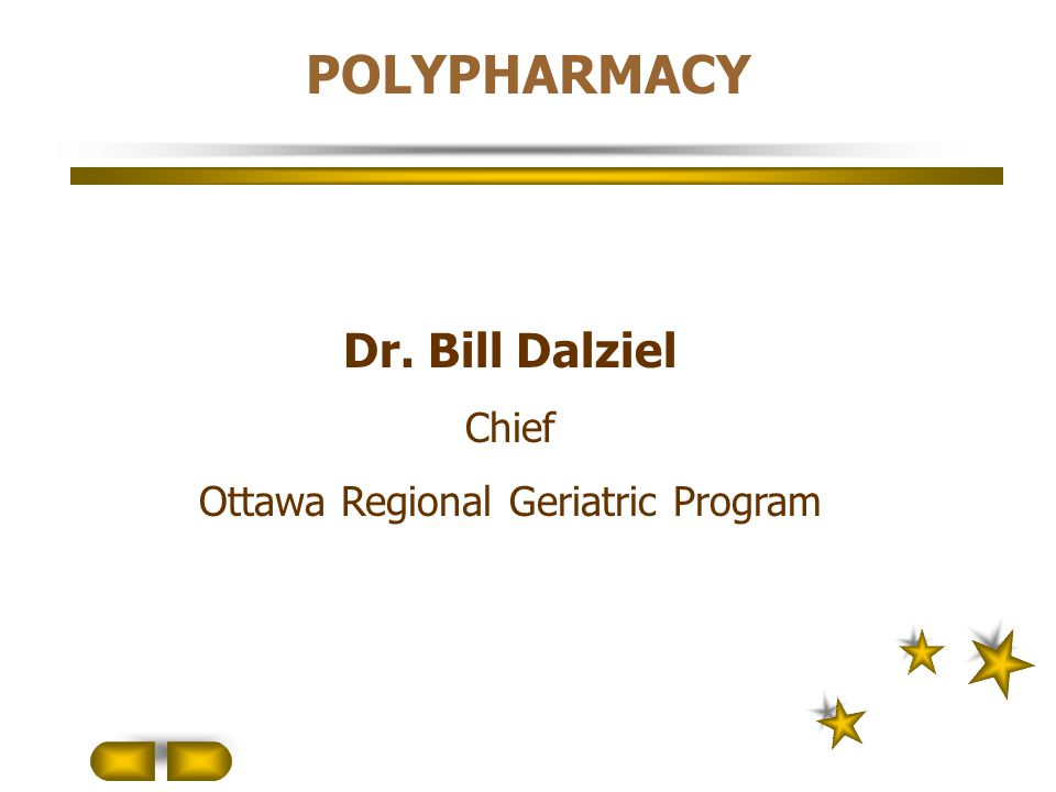 Dr. Bill Dalziel Chief Ottawa Regional Geriatric Program POLYPHARMACY