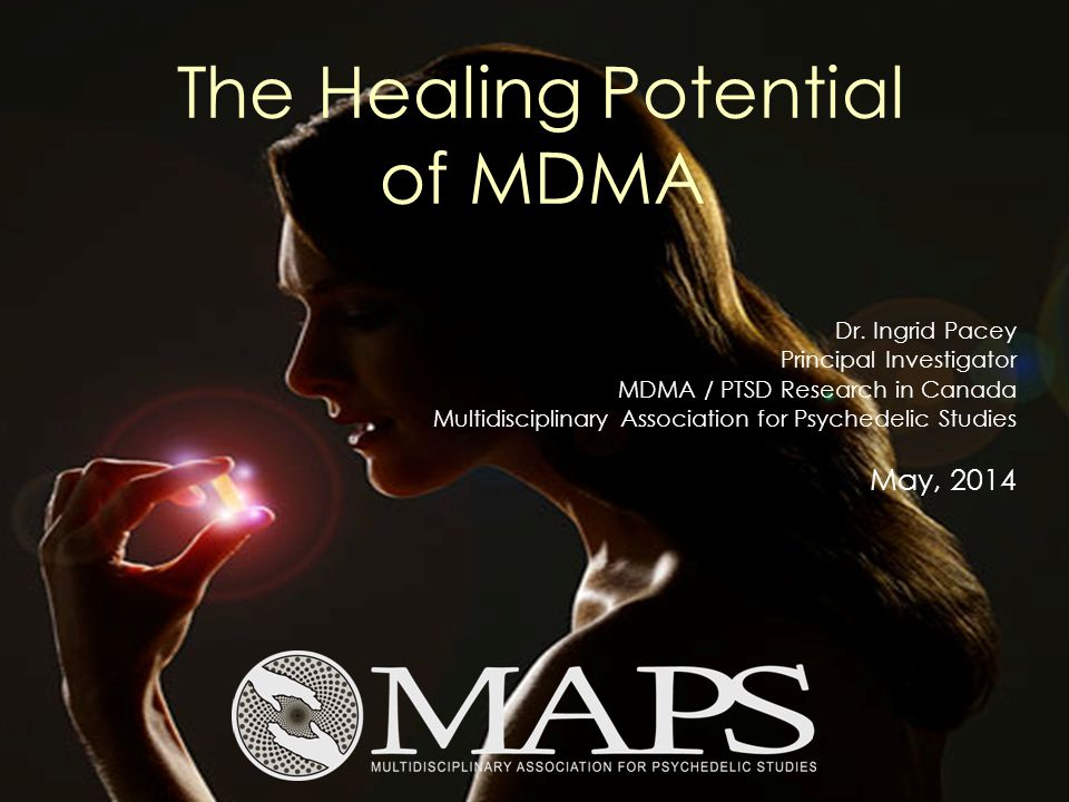 The Healing Potential of MDMA Dr. Ingrid Pacey Principal Investigator MDMA / PTSD Research in Canada Multidisciplinary Association for Psychedelic Stu