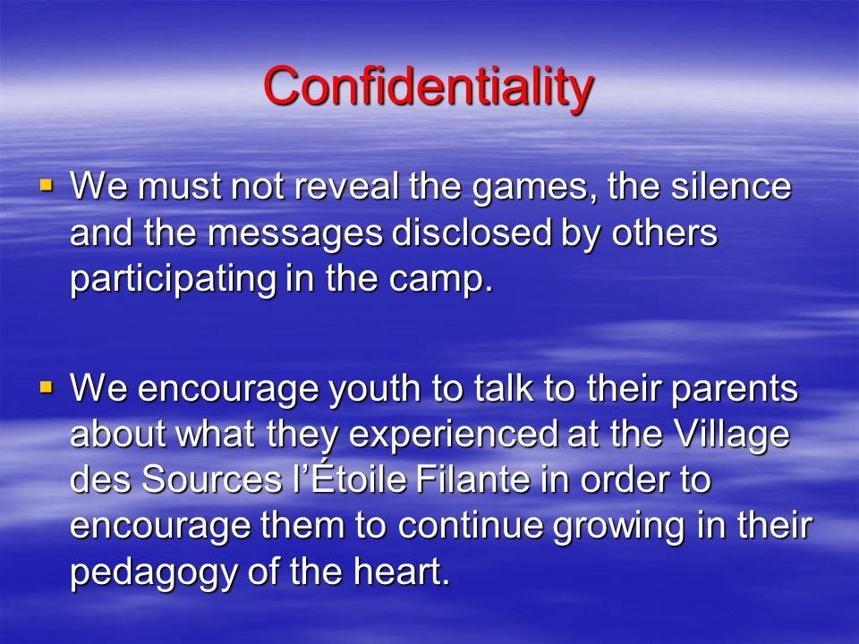 Confidentiality  We must not reveal the games, the silence and the messages disclosed by others participating in the camp.