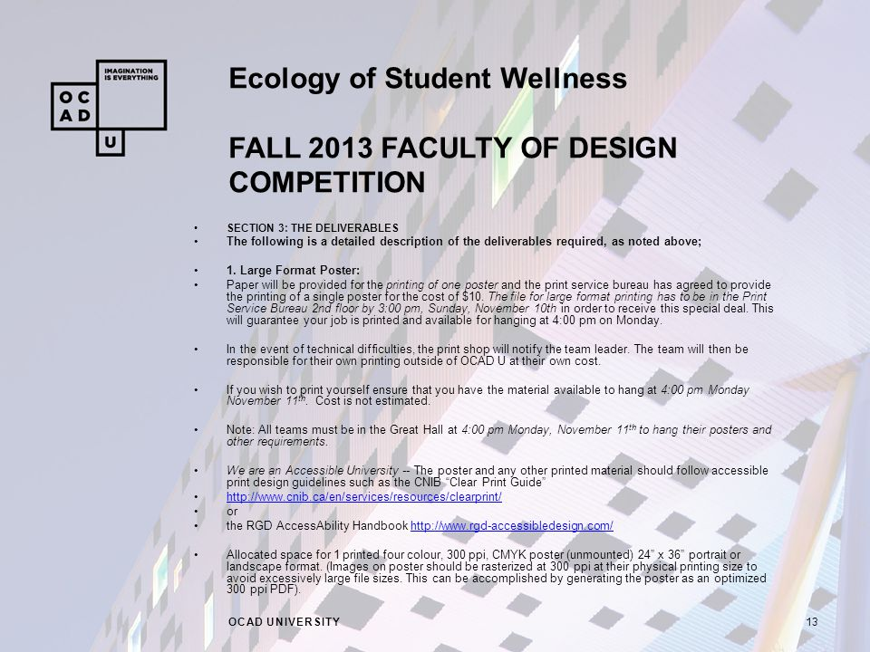 Ecology of Student Wellness FALL 2013 FACULTY OF DESIGN COMPETITION OCAD UNIVERSITY13 SECTION 3: THE DELIVERABLES The following is a detailed description of the deliverables required, as noted above; 1.