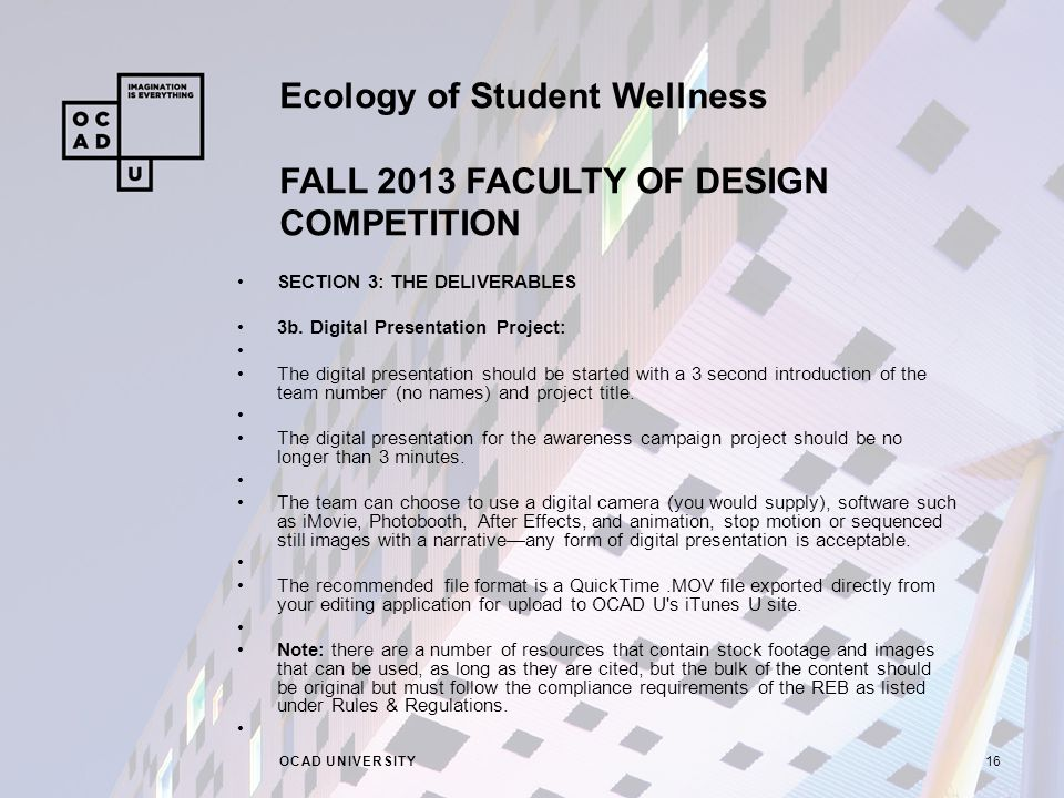 Ecology of Student Wellness FALL 2013 FACULTY OF DESIGN COMPETITION OCAD UNIVERSITY16 SECTION 3: THE DELIVERABLES 3b. Digital Presentation Project: Th