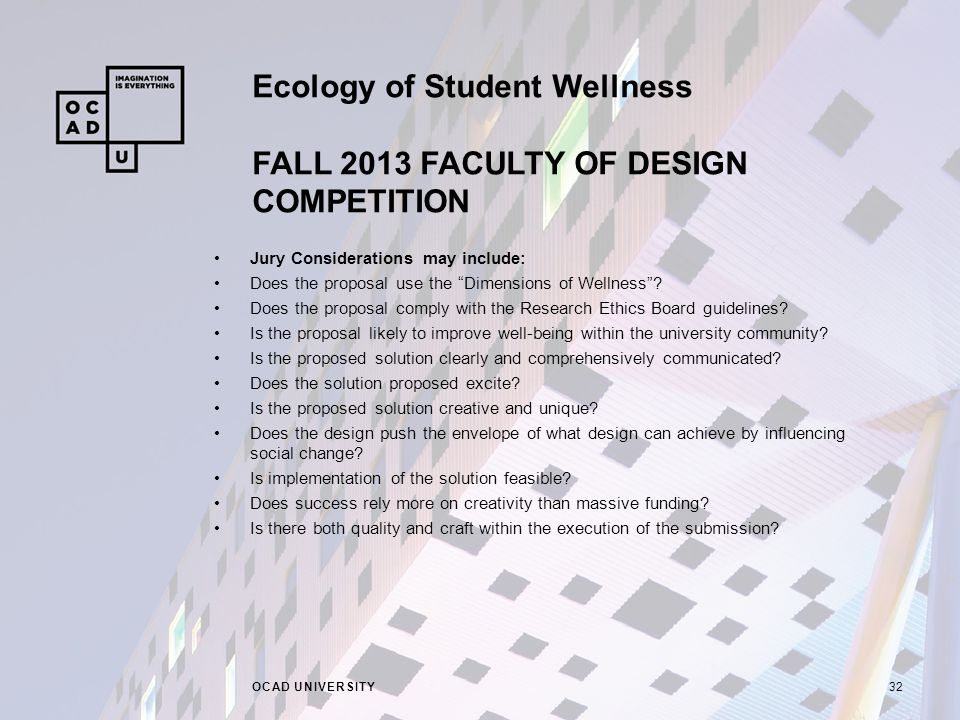 Ecology of Student Wellness FALL 2013 FACULTY OF DESIGN COMPETITION OCAD UNIVERSITY32 Jury Considerations may include: Does the proposal use the Dimensions of Wellness .