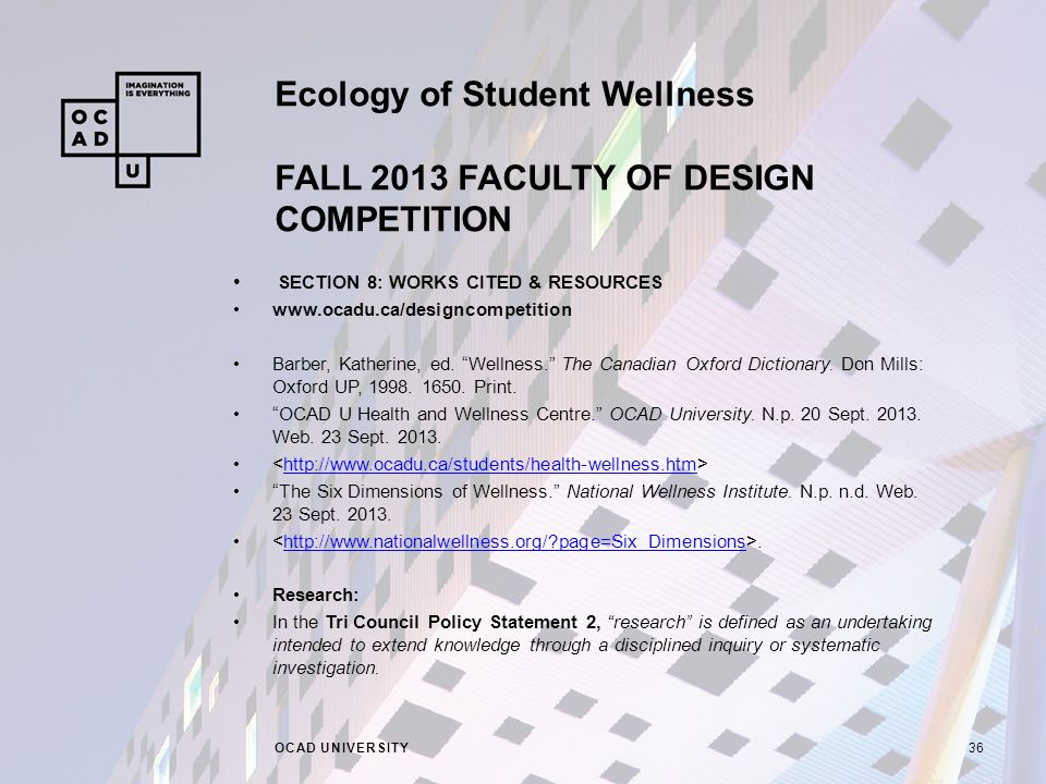 Ecology of Student Wellness FALL 2013 FACULTY OF DESIGN COMPETITION OCAD UNIVERSITY36 SECTION 8: WORKS CITED & RESOURCES www.ocadu.ca/designcompetition Barber, Katherine, ed.