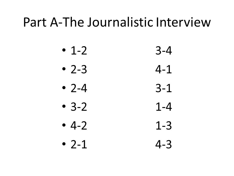 Part A-The Journalistic Interview 1-23-4 2-34-1 2-43-1 3-21-4 4-21-3 2-14-3