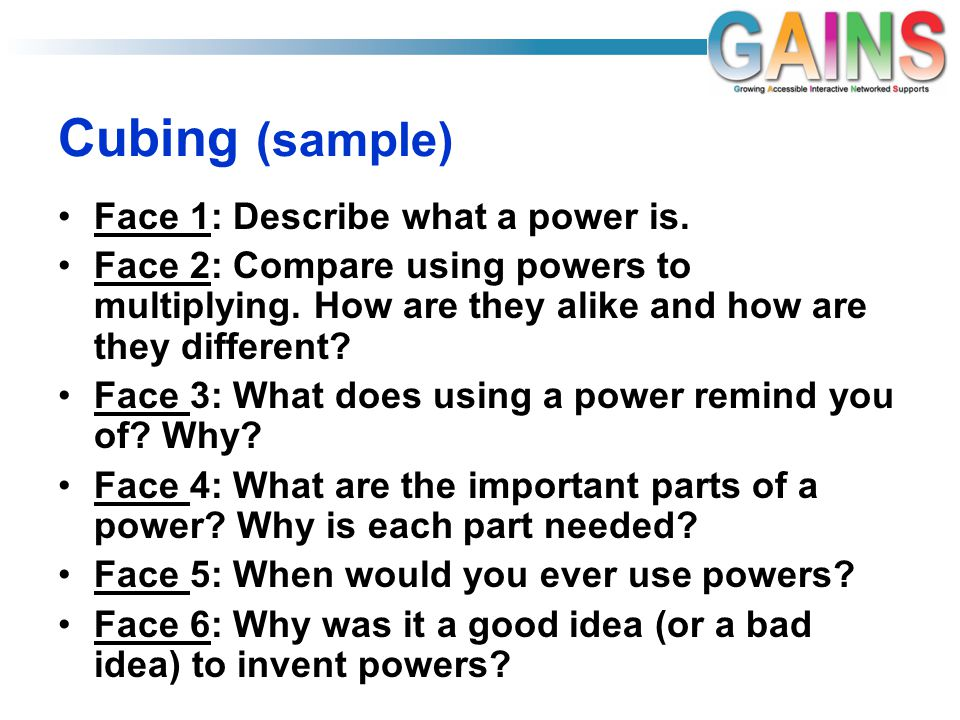 Cubing (sample) Face 1: Describe what a power is. Face 2: Compare using powers to multiplying.