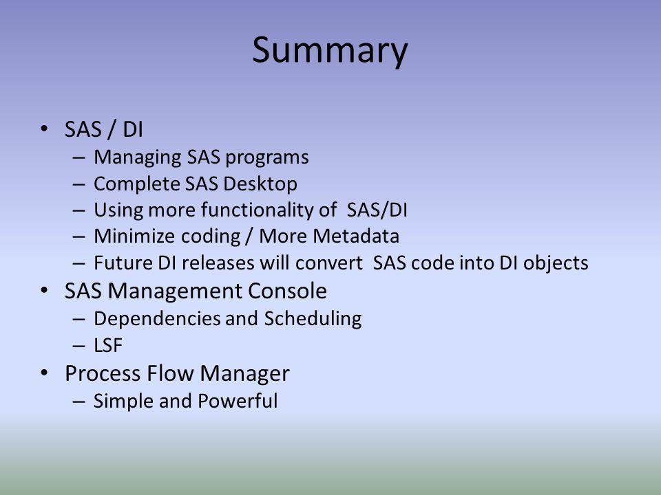 Summary SAS / DI – Managing SAS programs – Complete SAS Desktop – Using more functionality of SAS/DI – Minimize coding / More Metadata – Future DI rel