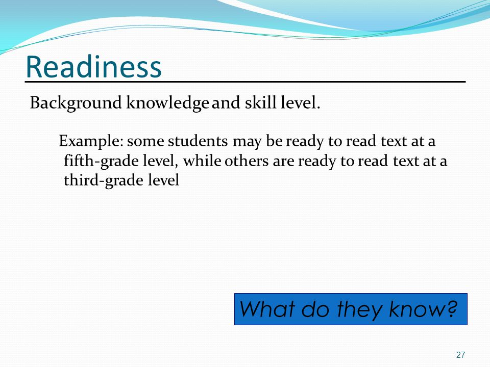 Readiness Background knowledge and skill level.