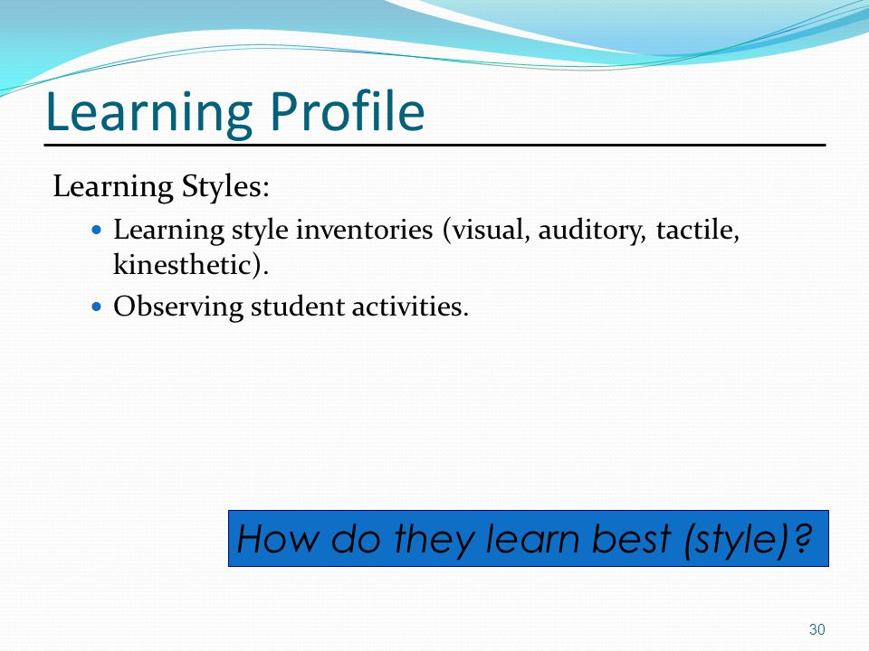 Learning Profile Learning Styles: Learning style inventories (visual, auditory, tactile, kinesthetic).