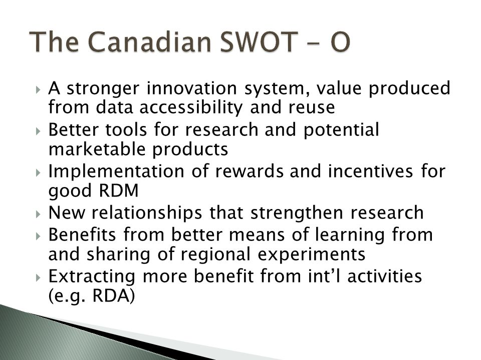 A stronger innovation system, value produced from data accessibility and reuse  Better tools for research and potential marketable products  Implementation of rewards and incentives for good RDM  New relationships that strengthen research  Benefits from better means of learning from and sharing of regional experiments  Extracting more benefit from int'l activities (e.g.