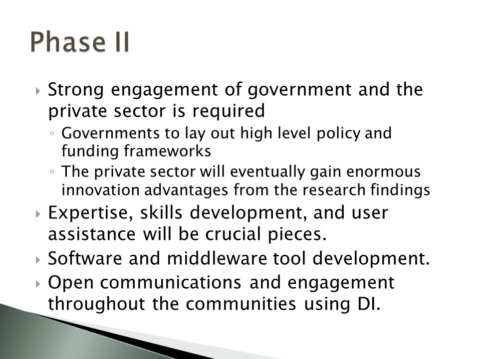  Strong engagement of government and the private sector is required ◦ Governments to lay out high level policy and funding frameworks ◦ The private sector will eventually gain enormous innovation advantages from the research findings  Expertise, skills development, and user assistance will be crucial pieces.