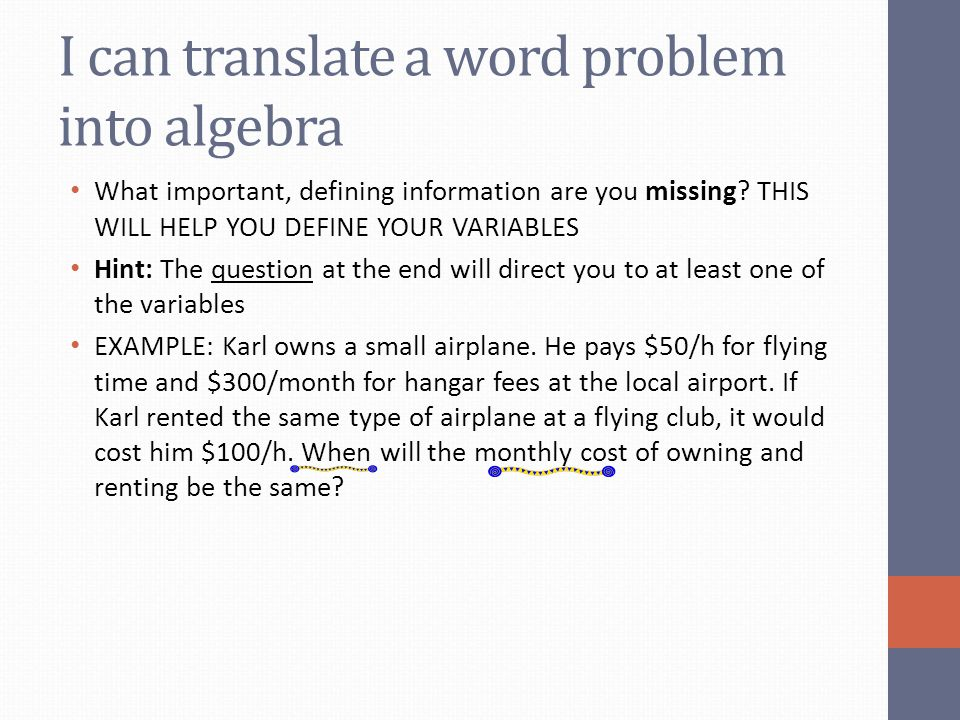 I can translate a word problem into algebra What important, defining information are you missing? THIS WILL HELP YOU DEFINE YOUR VARIABLES Hint: The q