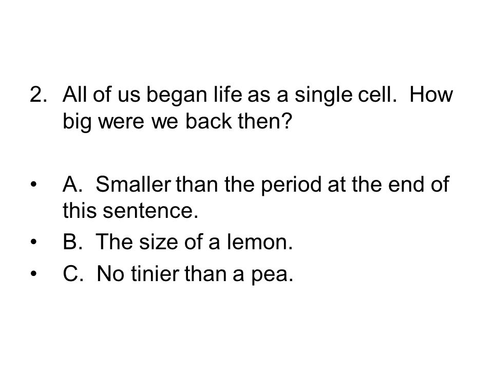 2.All of us began life as a single cell. How big were we back then.
