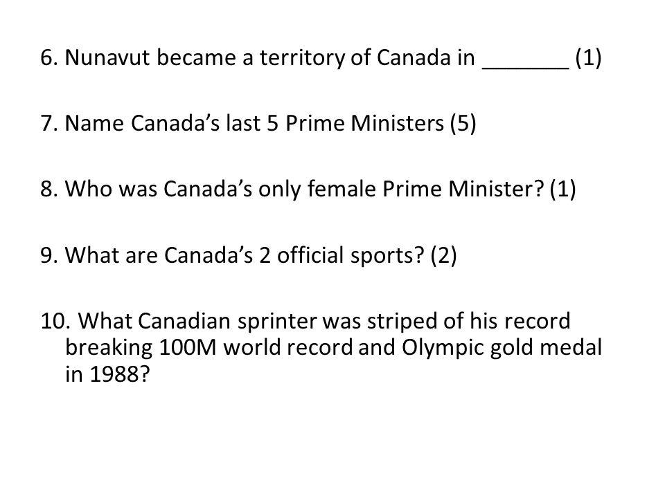 6. Nunavut became a territory of Canada in _______ (1) 7.