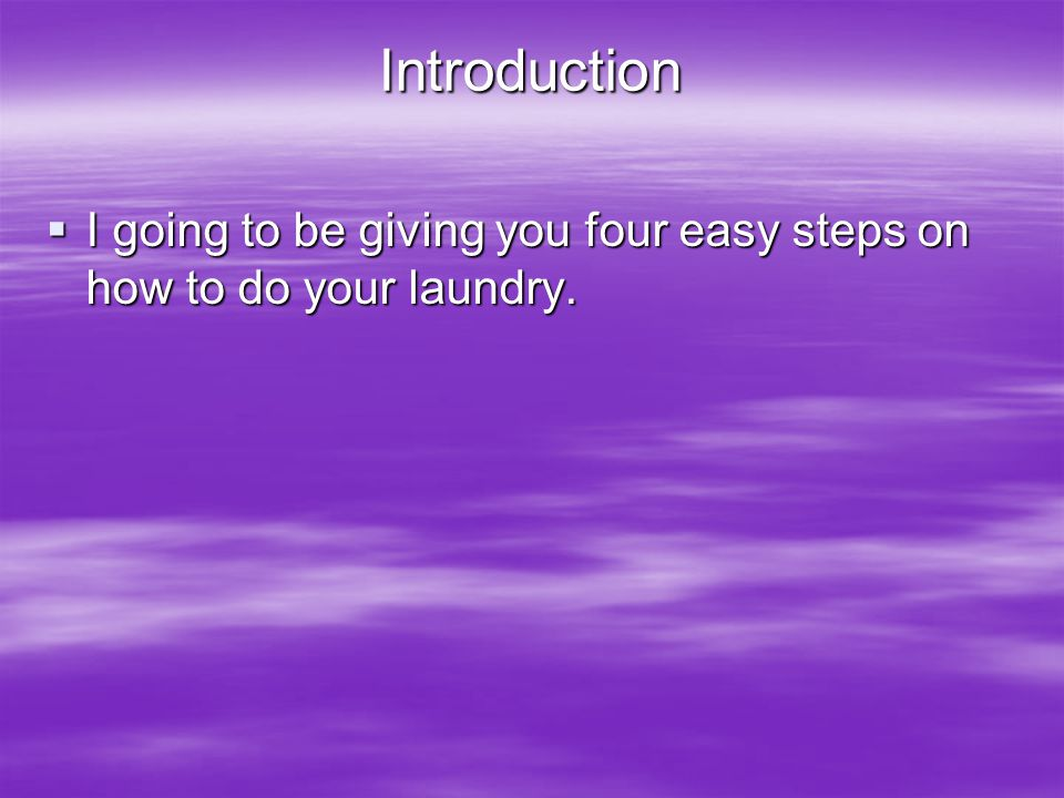 Introduction  I going to be giving you four easy steps on how to do your laundry.