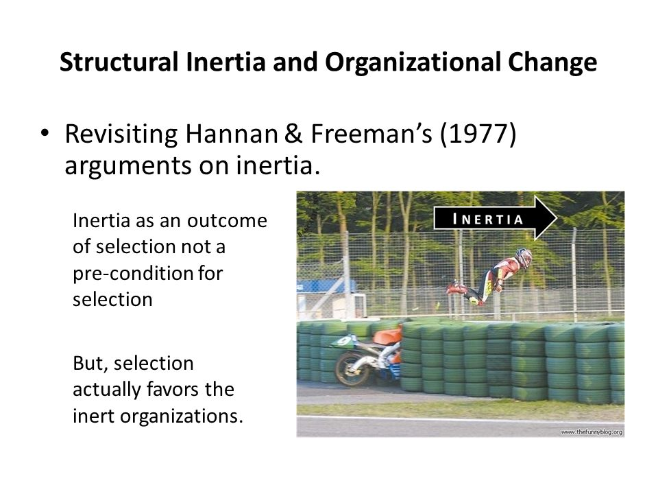 Structural Inertia and Organizational Change Revisiting Hannan & Freeman's (1977) arguments on inertia.