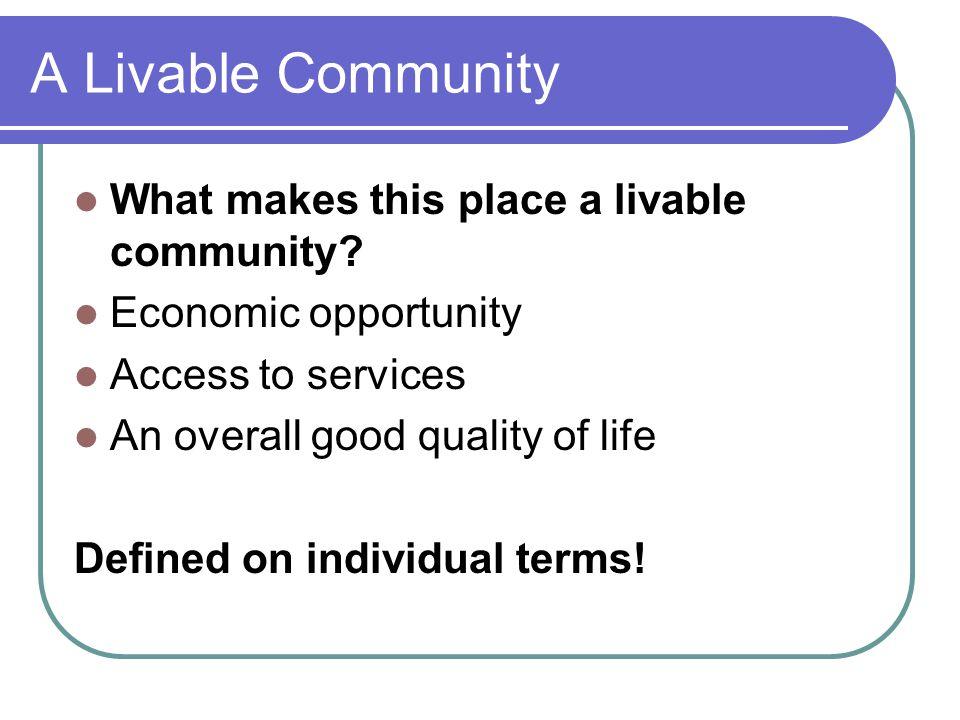 A Livable Community What makes this place a livable community.