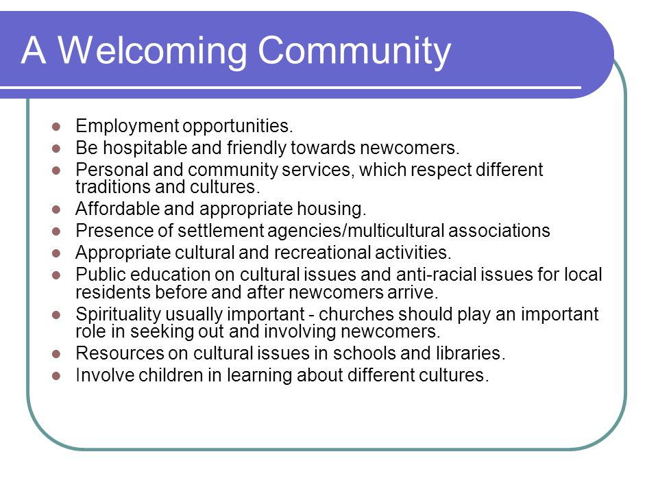 A Welcoming Community Employment opportunities. Be hospitable and friendly towards newcomers.