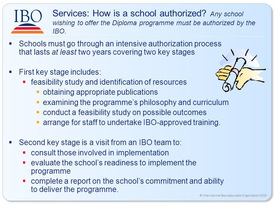 © International Baccalaureate Organization 2006 Services: How is a school authorized.