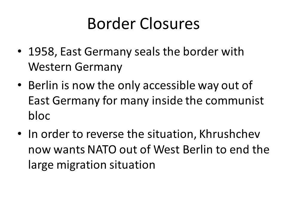 Border Closures 1958, East Germany seals the border with Western Germany Berlin is now the only accessible way out of East Germany for many inside the