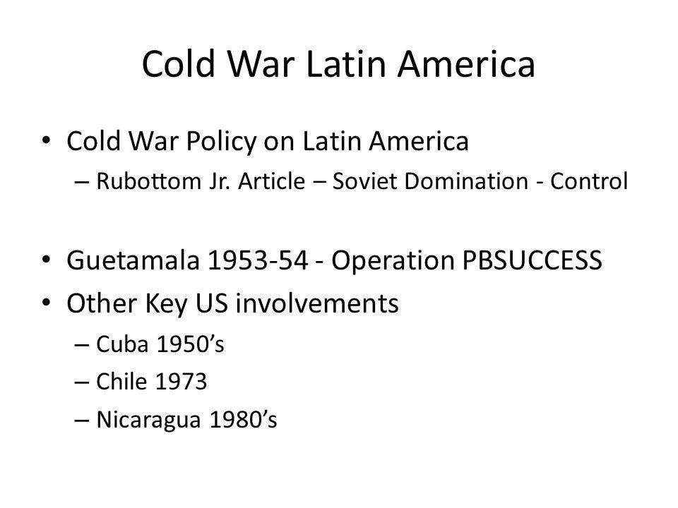 Cold War Latin America Cold War Policy on Latin America – Rubottom Jr.