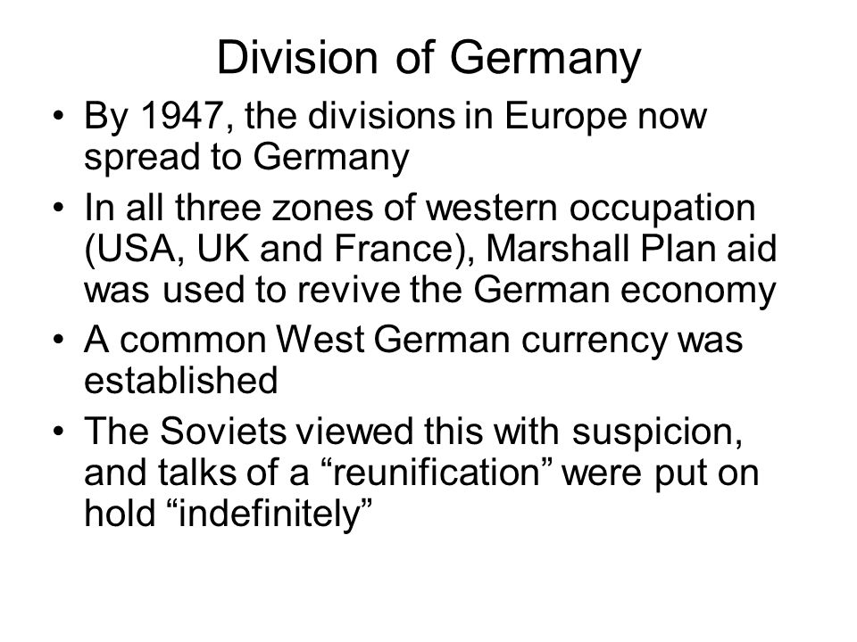 Division of Germany By 1947, the divisions in Europe now spread to Germany In all three zones of western occupation (USA, UK and France), Marshall Pla