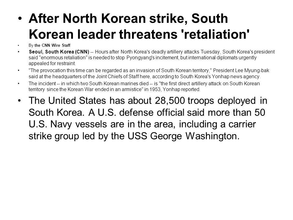 After North Korean strike, South Korean leader threatens 'retaliation' By the CNN Wire Staff Seoul, South Korea (CNN) -- Hours after North Korea's dea