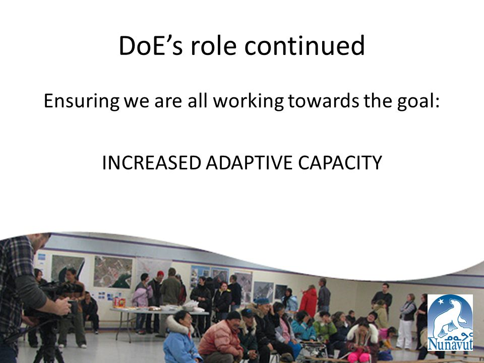 DoE's role continued Ensuring we are all working towards the goal: INCREASED ADAPTIVE CAPACITY