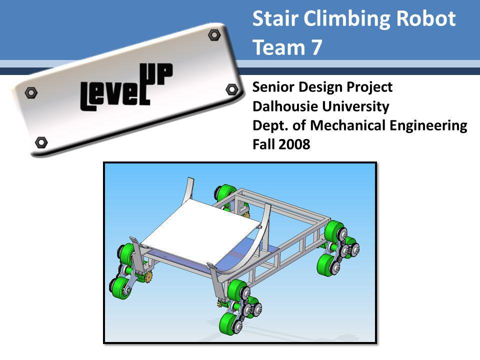 Stair Climbing Robot Team 7 Senior Design Project Dalhousie University Dept.