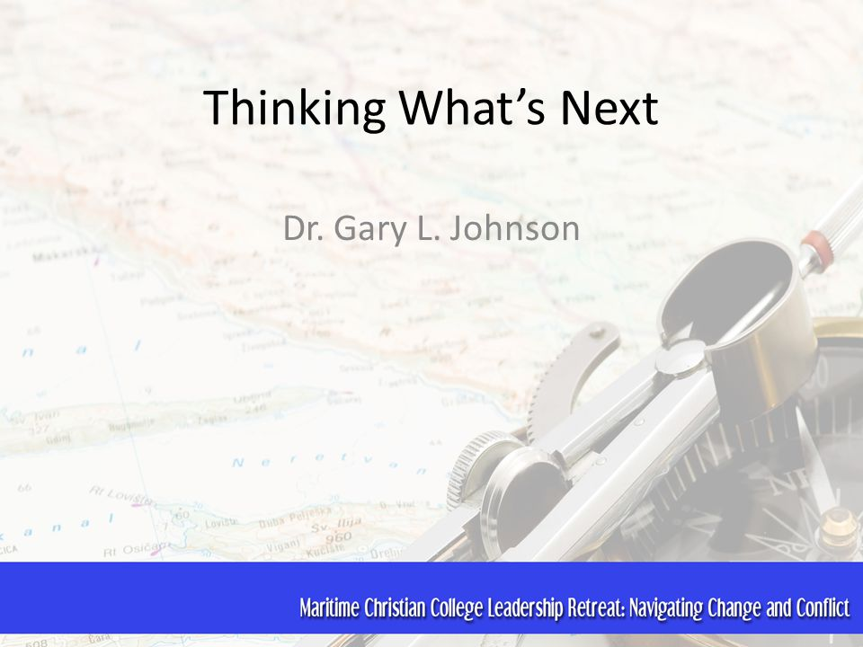 Thinking What's Next Dr. Gary L. Johnson