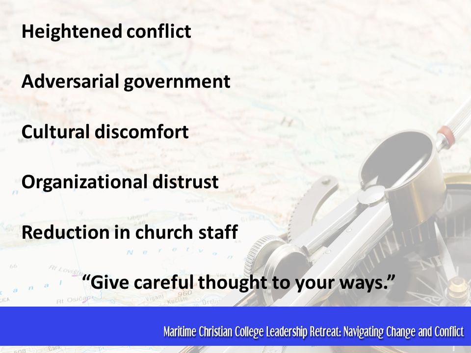 "Heightened conflict Adversarial government Cultural discomfort Organizational distrust Reduction in church staff ""Give careful thought to your ways."""