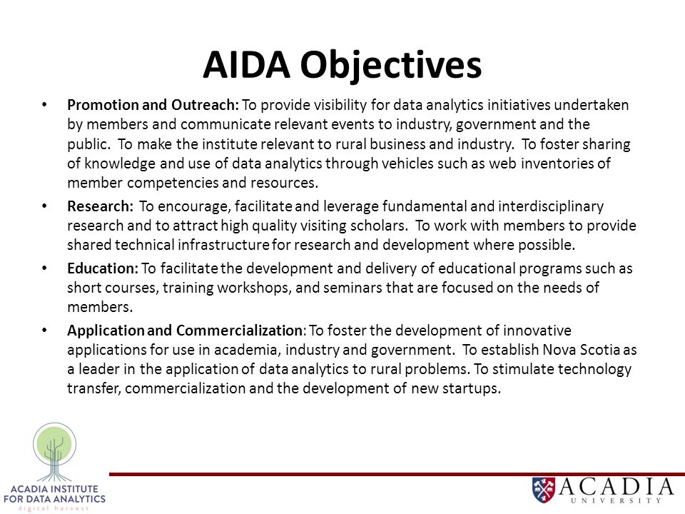 AIDA Objectives Promotion and Outreach: To provide visibility for data analytics initiatives undertaken by members and communicate relevant events to industry, government and the public.