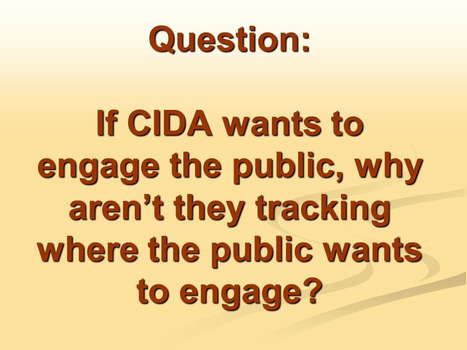 Question: If CIDA wants to engage the public, why aren't they tracking where the public wants to engage
