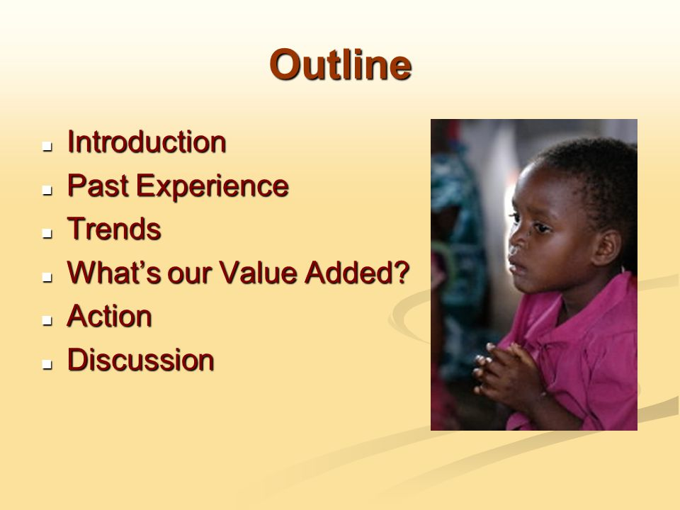Outline Introduction Introduction Past Experience Past Experience Trends Trends What's our Value Added.