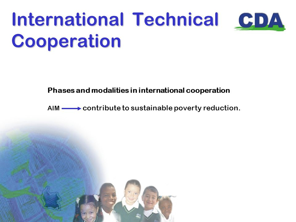 International Technical Cooperation Phases and modalities in international cooperation AIM contribute to sustainable poverty reduction.
