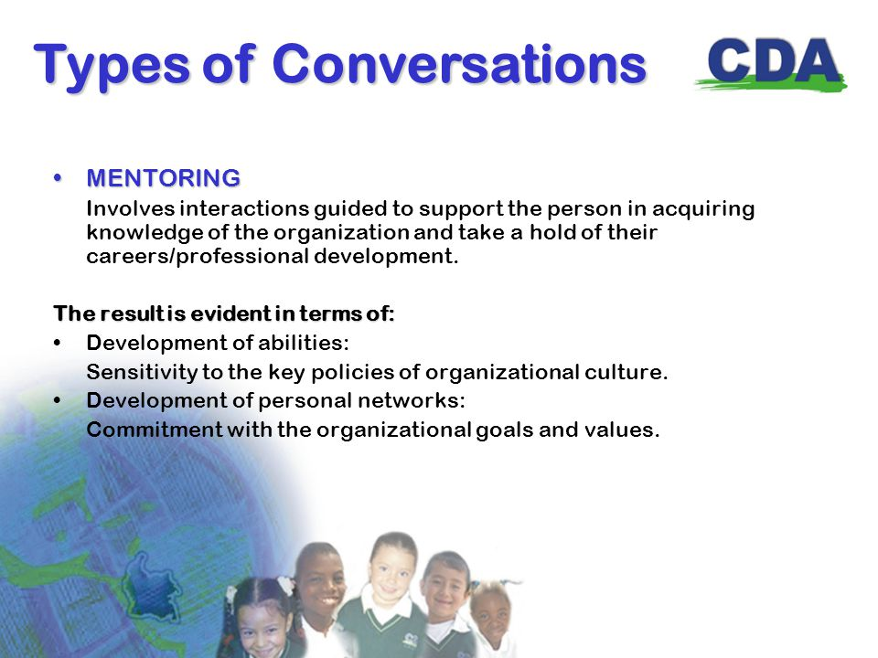MENTORINGMENTORING Involves interactions guided to support the person in acquiring knowledge of the organization and take a hold of their careers/professional development.