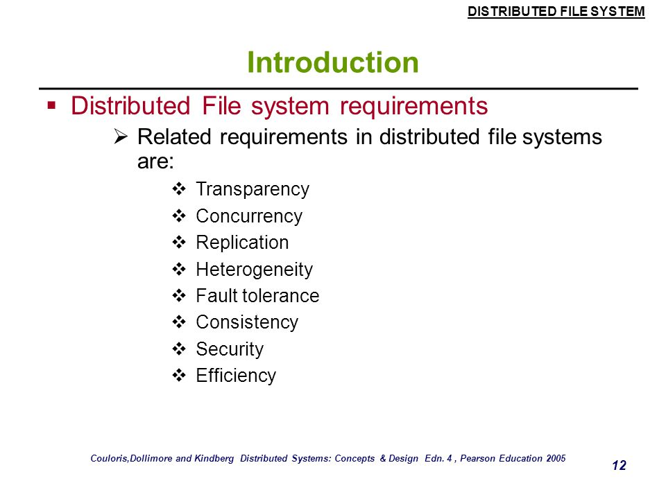 DISTRIBUTED FILE SYSTEM 11 Introduction filedes = open(name, mode) filedes = creat(name, mode) Opens an existing file with the given name. Creates a n