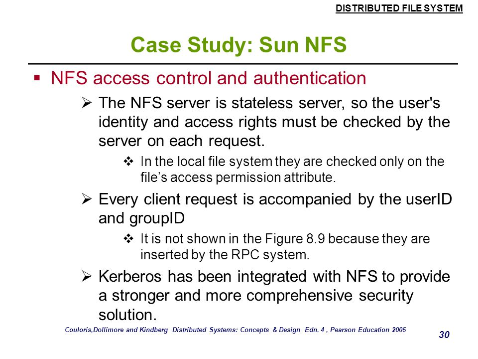 DISTRIBUTED FILE SYSTEM 29 Case Study: Sun NFS read(fh, offset, count) -> attr, data write(fh, offset, count, data) -> attr create(dirfh, name, attr)