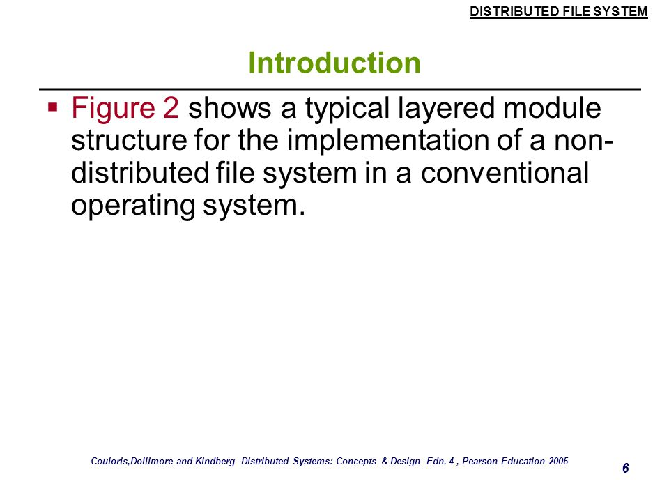 DISTRIBUTED FILE SYSTEM 5 Introduction SharingPersis- tence Distributed cache/replicas Consistency maintenance Example Main memory RAM File systemUNIX