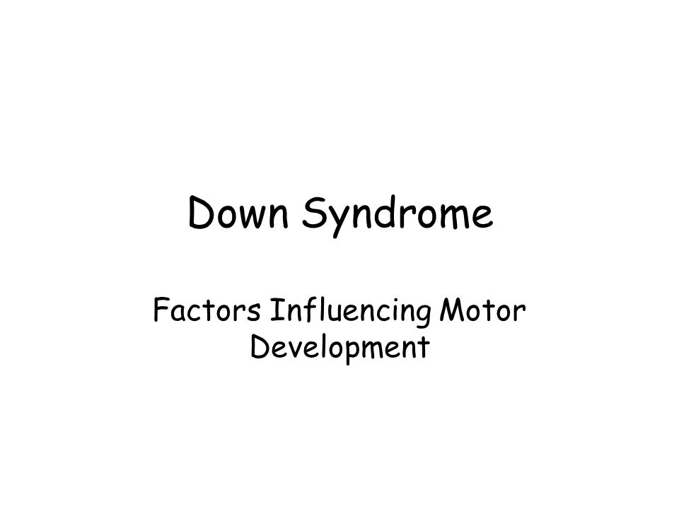 Down Syndrome Factors Influencing Motor Development