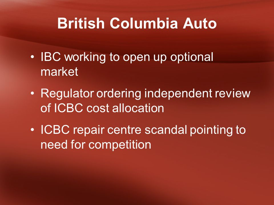 British Columbia Auto IBC working to open up optional market Regulator ordering independent review of ICBC cost allocation ICBC repair centre scandal pointing to need for competition