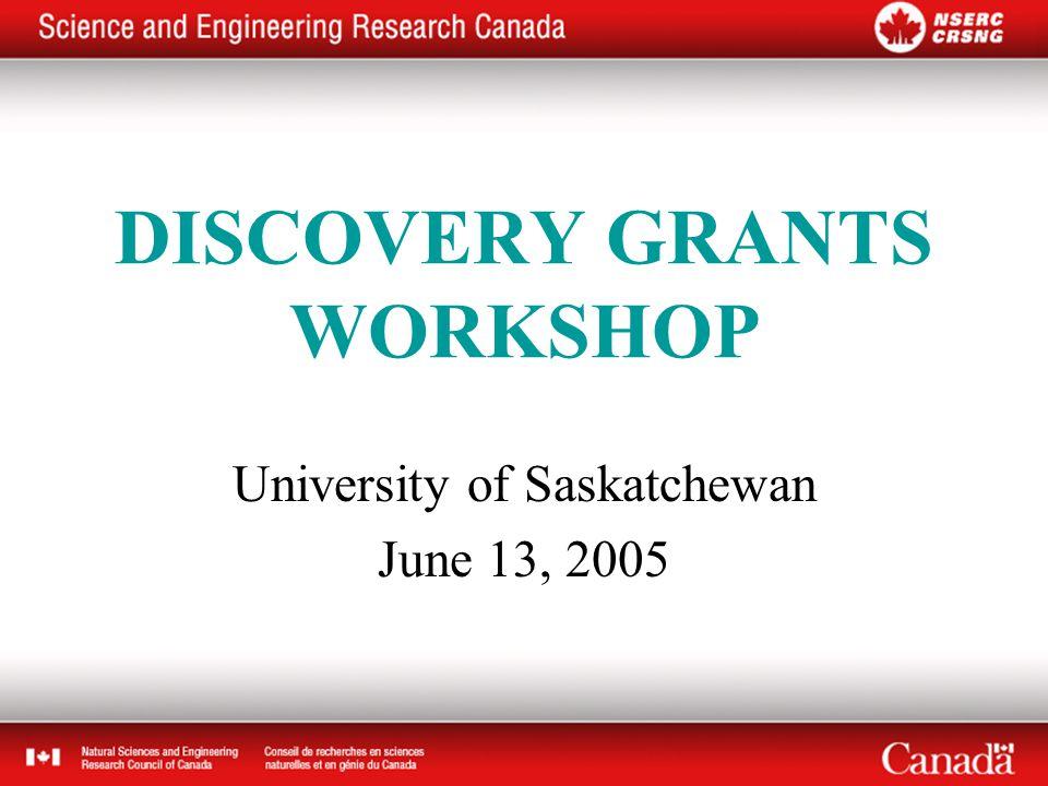 DISCOVERY GRANTS WORKSHOP University of Saskatchewan June 13, 2005