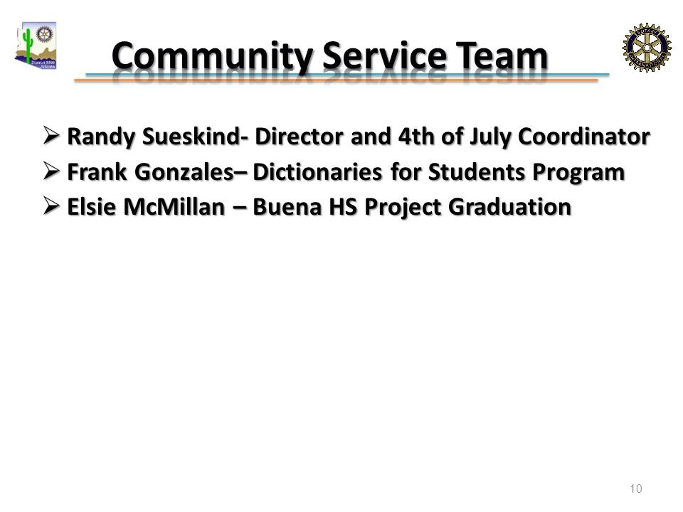 Randy Sueskind- Director and 4th of July Coordinator  Frank Gonzales– Dictionaries for Students Program  Elsie McMillan – Buena HS Project Graduation 10